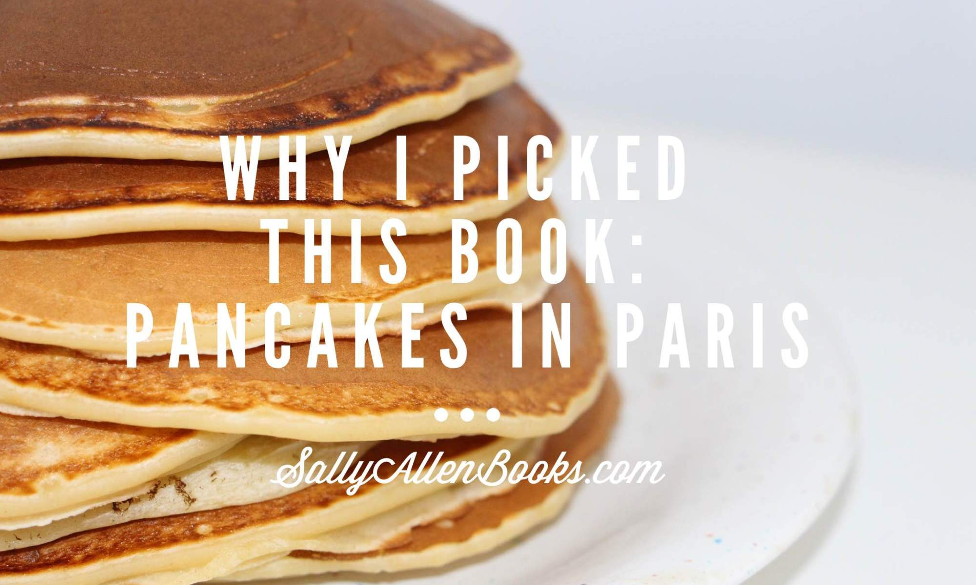 Sometimes we choose books for reasons so personal, it seems no marketing algorithm could possibly account for them. Case in point for me: Pancakes in Paris.