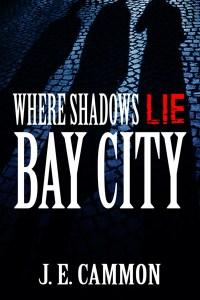 Where Shadows Lie  Bay City