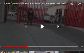 FUERTE OPERATIVO FEDERAL Y MILITAR EN INSTALACIONES DE RIAMA