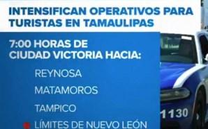 Reactivan el operativo 'Viaja con tu policía' en Tamaulipas