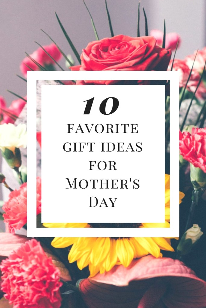 Top 10 Favorite Mother's Day Gift Ideas