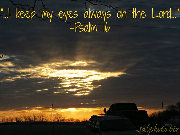 """Psalm 16New International Version (NIV)https://www.biblegateway.com/passage/?search=Psalm%2016&version=NIV1 Keep me safe, my God,    for in you I take refuge.2 I say to the Lord, """"You are my Lord;    apart from you I have no good thing.""""3 I say of the holy people who are in the land,    """"They are the noble ones in whom is all my delight.""""4 Those who run after other gods will suffer more and more.    I will not pour out libations of blood to such gods    or take up their names on my lips.5 Lord, you alone are my portion and my cup;    you make my lot secure.6 The boundary lines have fallen for me in pleasant places;    surely I have a delightful inheritance.7 I will praise the Lord, who counsels me;    even at night my heart instructs me.8 I keep my eyes always on the Lord.    With him at my right hand, I will not be shaken.9 Therefore my heart is glad and my tongue rejoices;    my body also will rest secure,10 because you will not abandon me to the realm of the dead,    nor will you let your faithful[b] one see decay.11 You make known to me the path of life;    you will fill me with joy in your presence,    with eternal pleasures at your right hand.http://www.openbible.info/topics/staying_focushttp://smu.gs/1HC4KPM"""