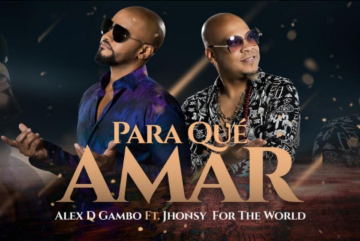 Alex-d-Gambo-y-Jhonsy-For-The-World-estrenan-Para-que-amar
