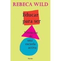 DESCARGAR LIBRO: EDUCAR PARA SER. Vivencias de una escuela activa. De REbeca WILD