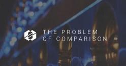 The Problem with Comparison