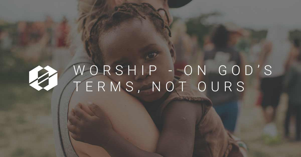 Worship on Gods Terms Not Ours - Header Image