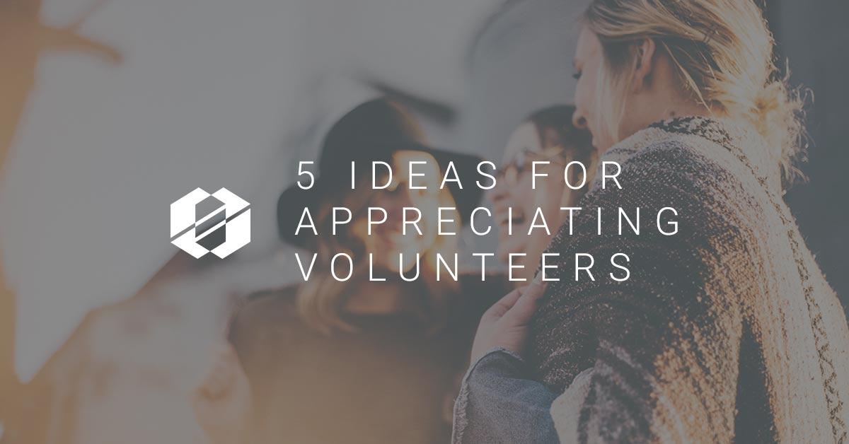 5 Ideas for Appreciating Volunteers