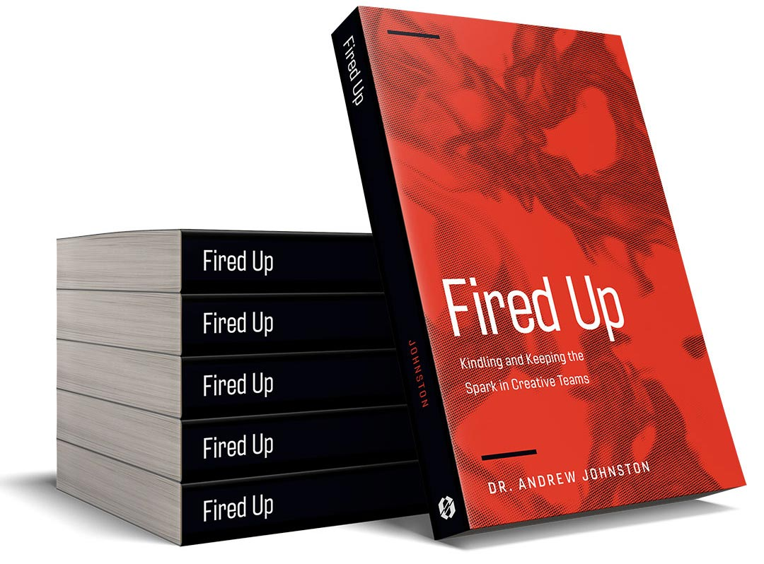 the book on leading creatives - Fired Up Kindling and Keeping the Spark in Creative Teams