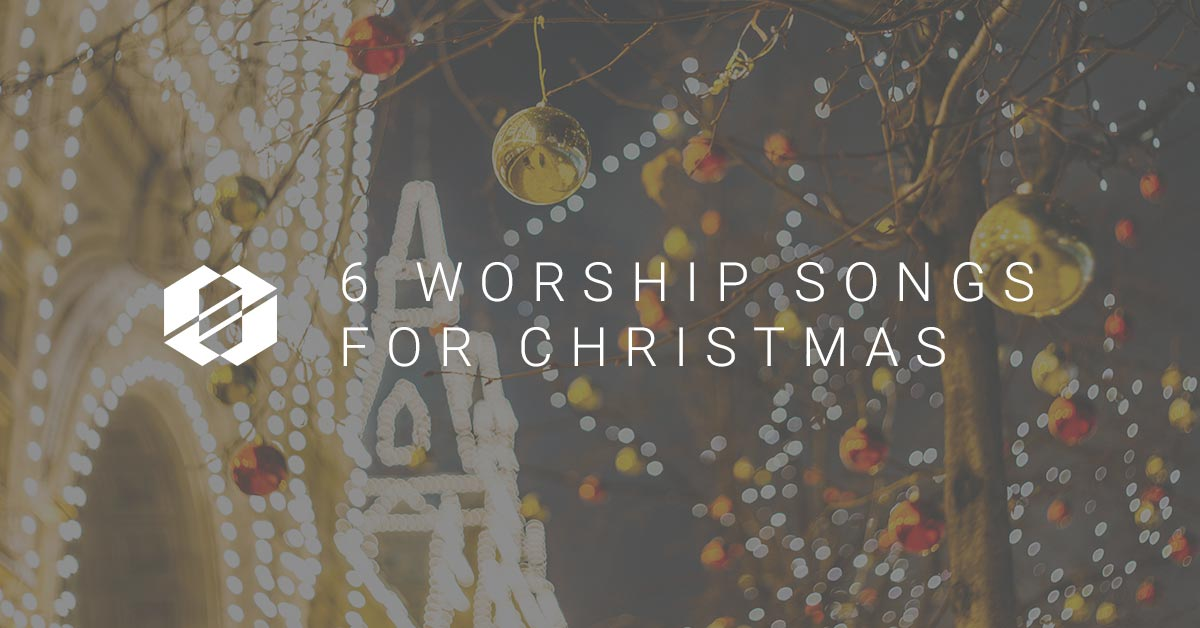 6 New Worship Songs for Christmas