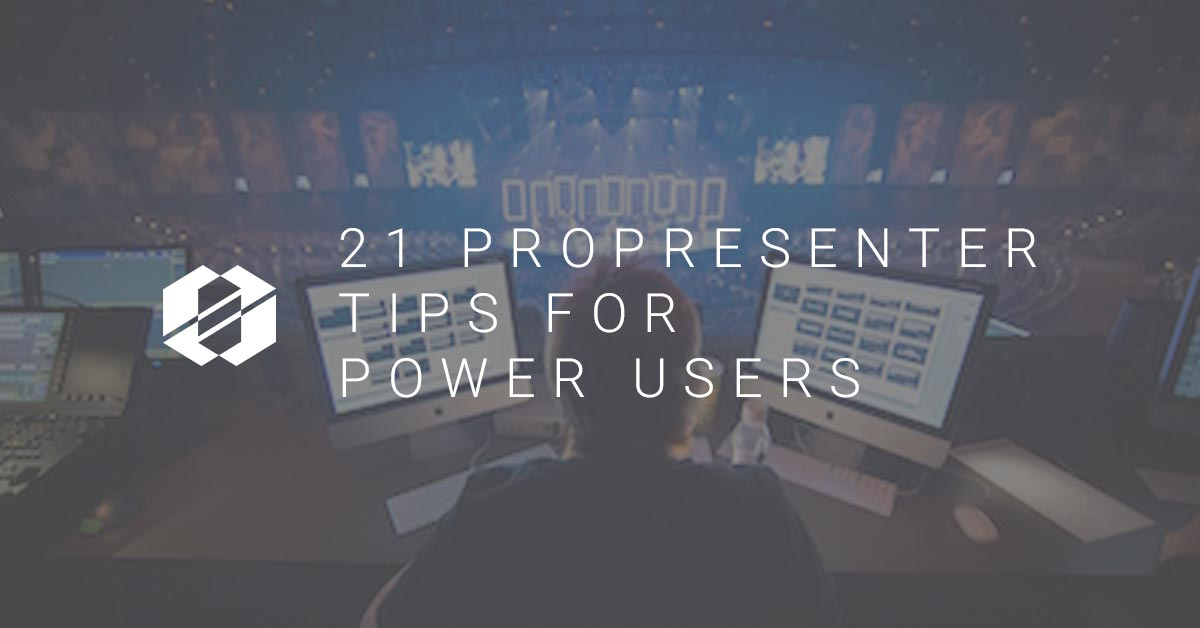 ProPresenter Tips: 21 Tips for Power Users
