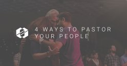 4 Ways to Pastor Your People