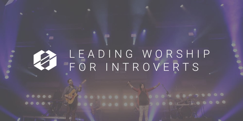 Leading Introverts in Worship