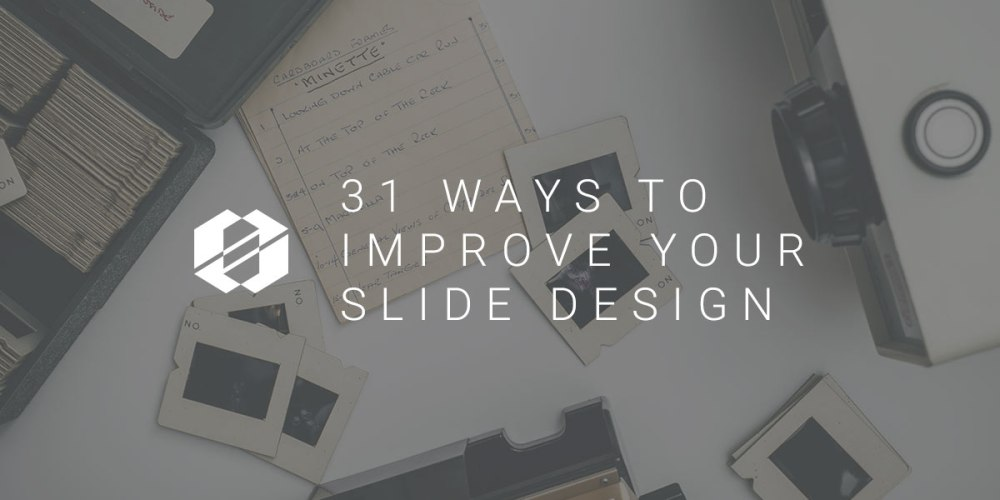 31 Ways to Improve Your Slide Design - Jason Dyba