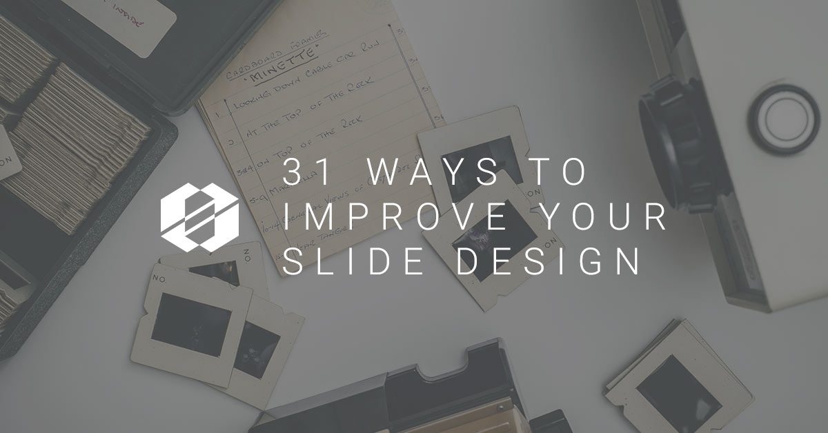 31 Ways to Improve Your Slide Design - Jason Dyba