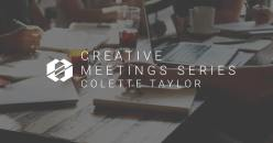 The Creative Meeting Series with Colette Taylor