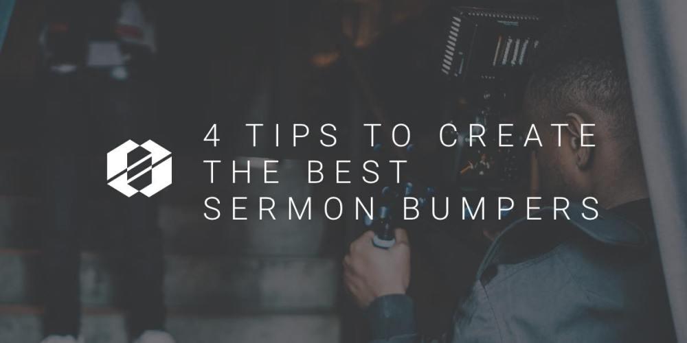sermon bumpers 4 tips