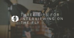 Three Tips for Interviewing on the Fly
