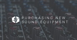 5 Things To Consider When Purchasing New Sound Equipment