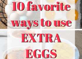My 10 Favorite Ways to Use Extra Eggs