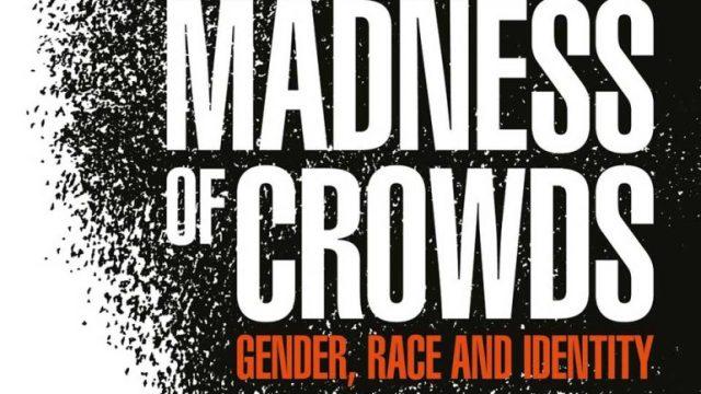 Over de totale gekte van het sociale gelijk; Douglas Murray's The Madness of Crowds