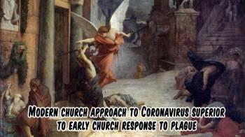 Modern church approach to Coronavirus superior to early church response to plague