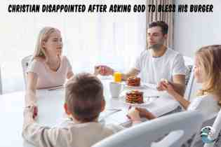 Christian disappointed after asking God to bless his burger