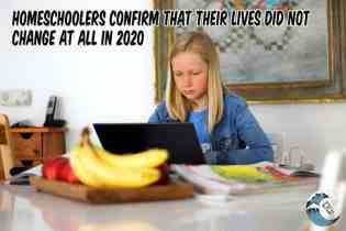 Homeschoolers confirm that their lives did not change at all in 2020