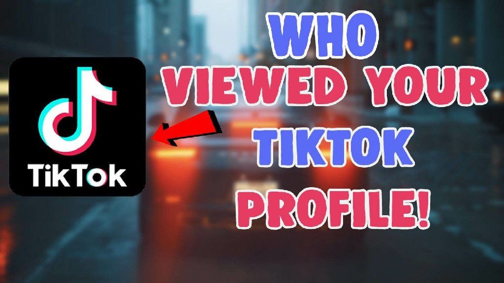how to see who viewed your tiktok profile