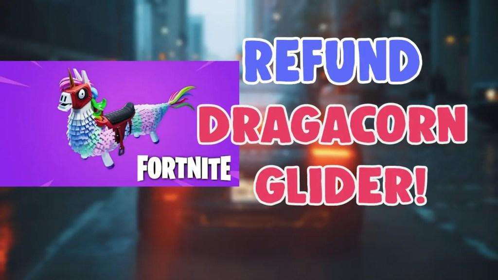 how to refund dragcorn glider fortnite