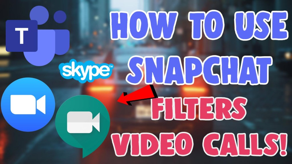 use snapchat filters for zoom google meet skype