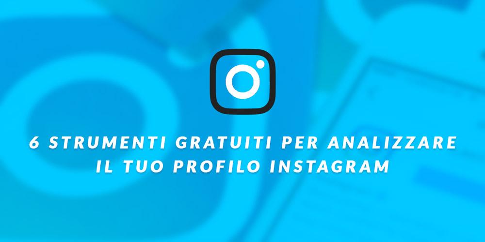6 strumenti gratuiti per analizzare il tuo profilo instagram