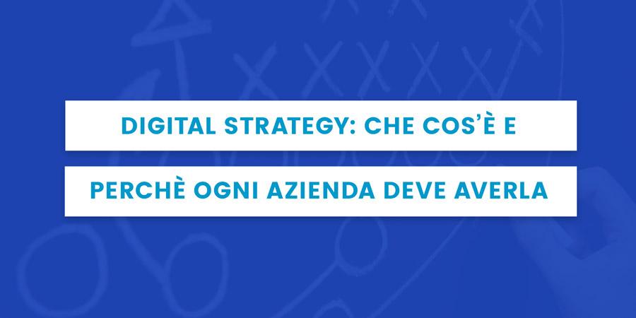digital strategy cos'è e perché ogni azienda dovrebbe averla