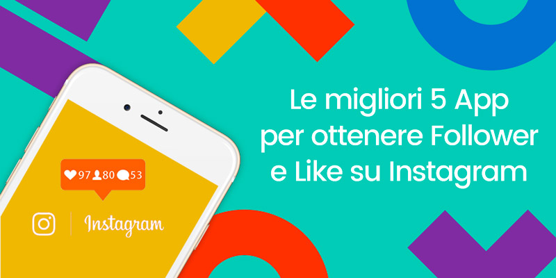 Le migliori 5 App per aumentare Followers e Like su