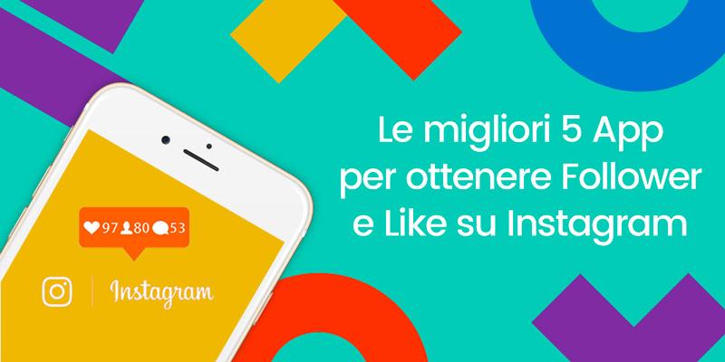 le migliori 5 app per ottenere follower e like su instagram