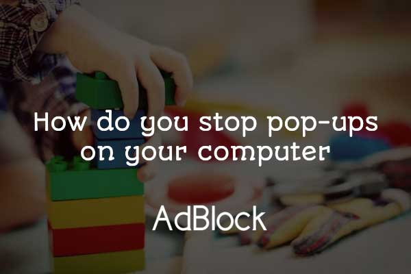 How Do You Stop Pop-Ups On Your Computer