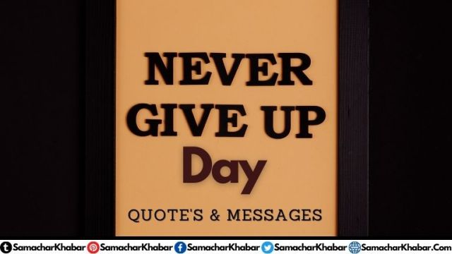 Never Give Up Day Quotes and Message