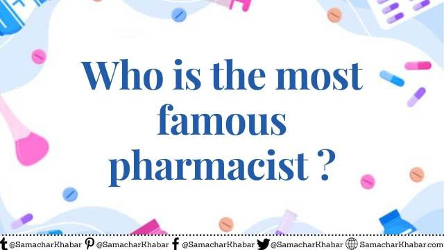 Who is the most famous pharmacist