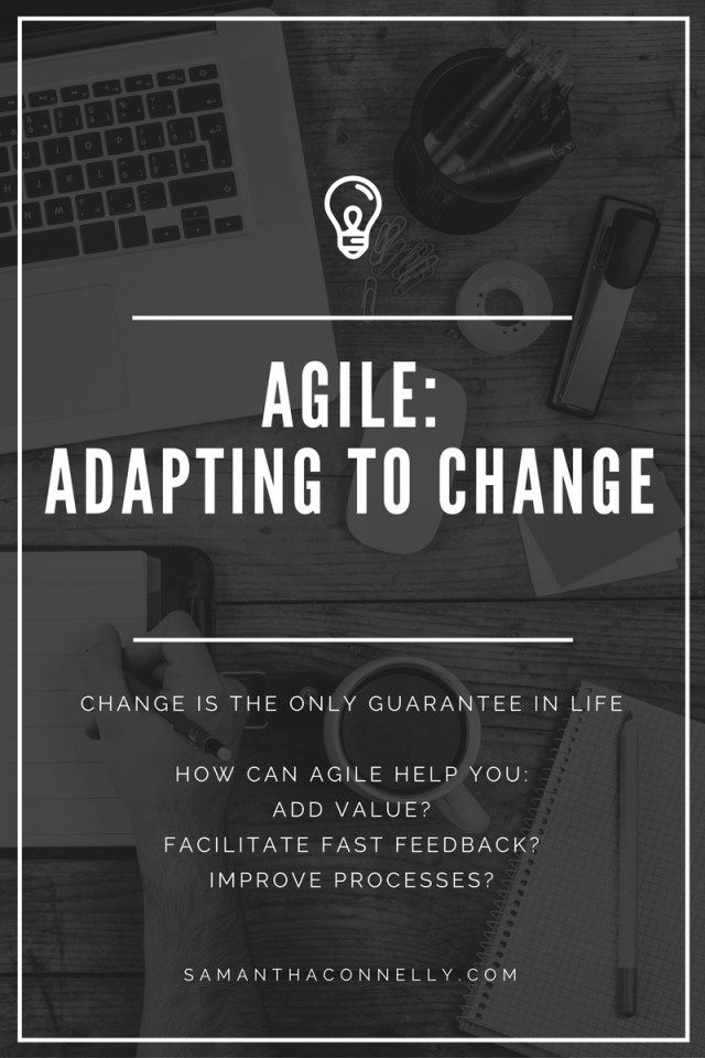 change is the only guarantee in life, how can being agile help you; add value, facilitate fast feedback and imrpove processes