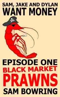 sam-jake-and-dylan-want-money-1-black-market-prawns-cover-250px