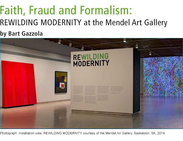 Faith, Fraud and Formalism: REWILDING MODERNITY at the Mendel Art Gallery •by Bart Gazzola. Photograph: installation view, REWILDING MODERNITY courtesy of the Mendel Art Gallery, Saskatoon, SK, 2014.