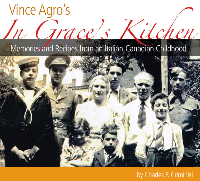Vince Agro's In Grace's Kitchen: Memories and Recipes from an Italian-Canadian Childhood • by Charles P. Criminisi. Photograph: Naval Cadet Steve Agro, Captain Doctor Charles Agro, Grace Agro, Joe Agro, Sam Agro, Louis Agro and Lieutenant John L. Agro. Jenny Torone and Vince Agro stand in front of Grace.