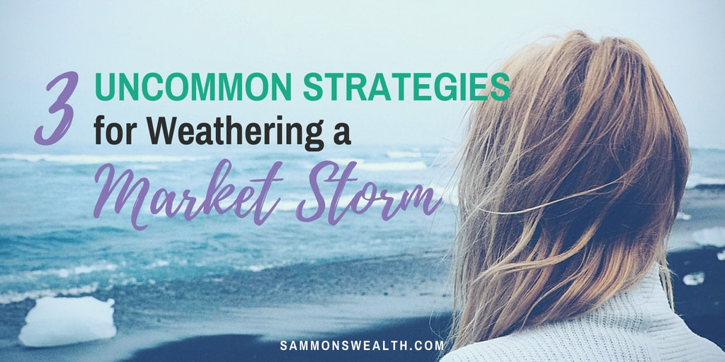 3 Uncommon Strategies for Weathering a Market Storm