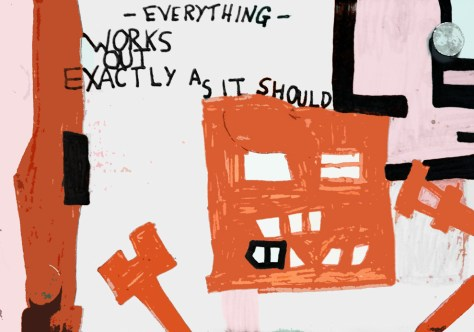 """""""Everything Works Out Exactly As It Should."""" 3/14/13. Marker on foam board scrap. 8x10""""."""