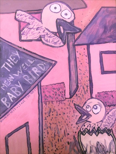 """They Mean Well, Baby Bird."" 5/15/13. Tempera, acrylic, colored pencil. 12x16""."