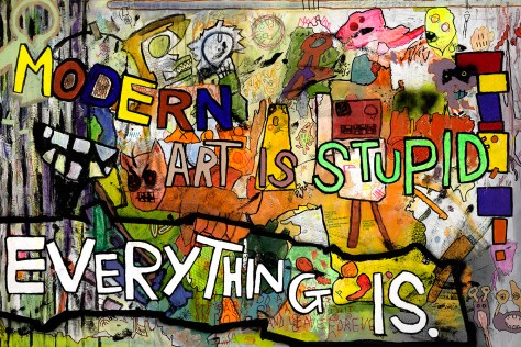 """Modern Art is Stupid; Everything Is."" 1/12/14. Acrylic, spray, and watercolor paints, ink, oil pastels, food coloring, and charcoal. 60x40""."