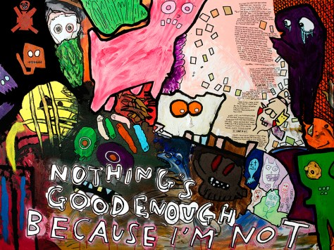 """Nothing's Good Enough Because I'm Not."" 4/7/14. Acrylic paint, ink, and modeling paste. 48x36""."