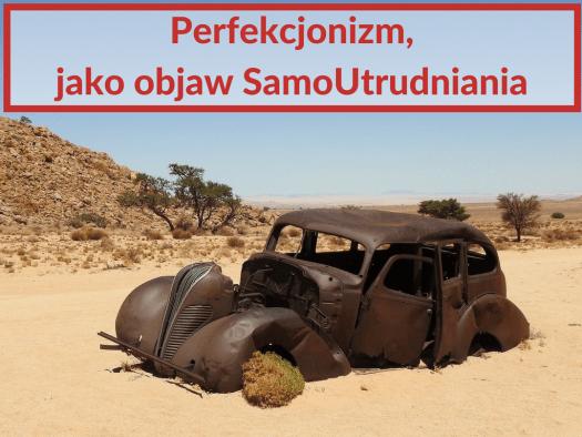 Obrazek starego auta na pustyni z napisem perfekcjonizm