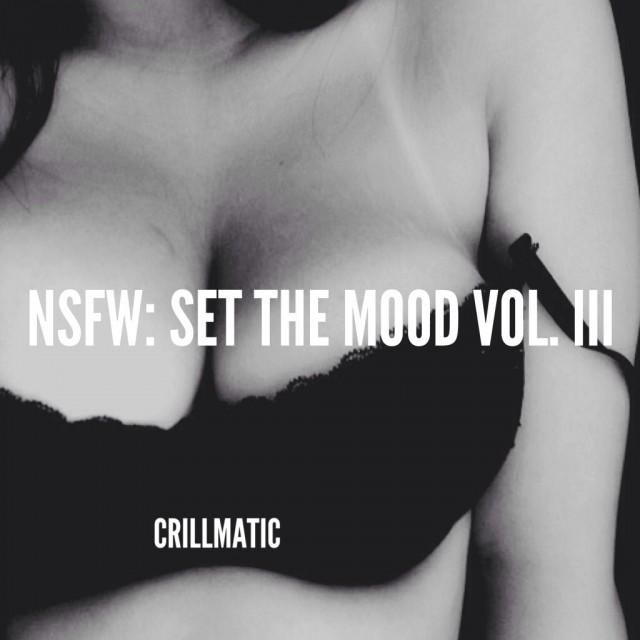 Crillmatic - NSFW- Set The Mood Vol. III