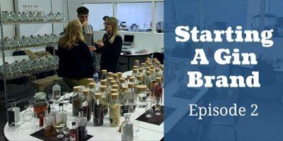 Starting a Gin Brand Episode 2: Creating The Recipe & Branding