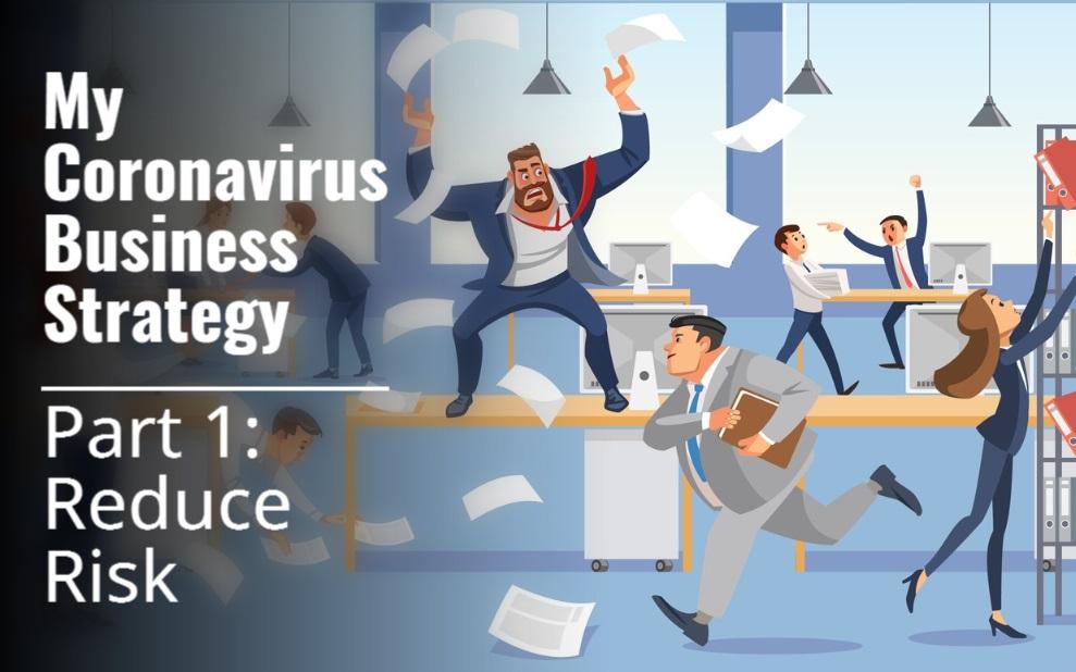 My Coronavirus Strategy: Part 1 – Reduce Risk